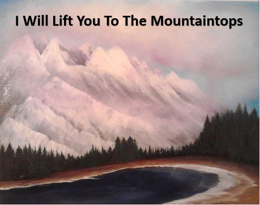 I Will Lift You To The Mountaintops